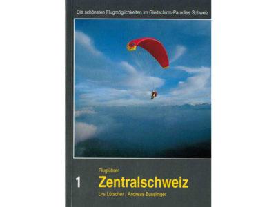 Gleitschirm Flugführer Zentralschweiz von Urs Loetscher